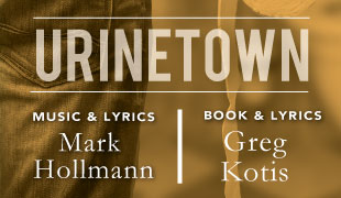 Urinetown, the Musical; Music & Lyrics by Mark Hollmann; book and lyrics by Greg Kotis